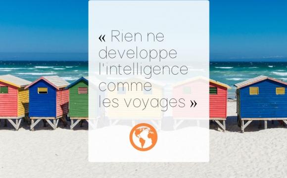 5 citations voyages inspirantes - Rien ne développe l'intelligence comme les voyages.