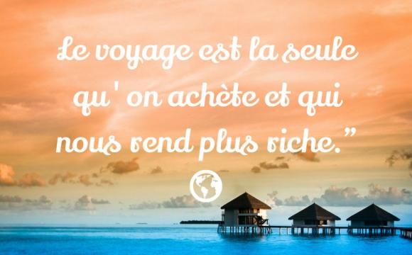 5 citations voyages inspirantes - Le voyage est la seule chose que l'on achète et qui nous rend plus...